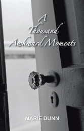 A Thousand Awkward Moments ebook by Marie Dunn