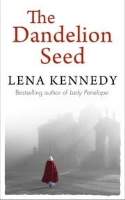 The Dandelion Seed ebook by Lena Kennedy