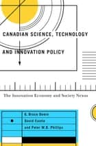 Canadian Science, Technology, and Innovation Policy - The Innovation Economy and Society Nexus ebook by G. Bruce Doern, David Castle, Peter W.B. Phillips