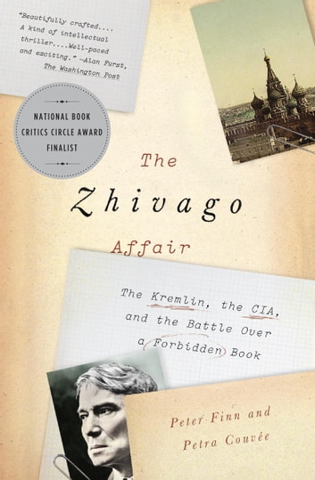 The Zhivago Affair - The Kremlin, the CIA, and the Battle Over a Forbidden Book ebook by Peter Finn,Petra Couvée