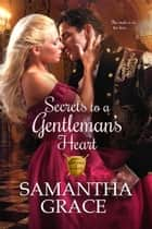 Secrets to a Gentleman's Heart - Gentlemen of Intrigue, #1 ebook by Samantha Grace