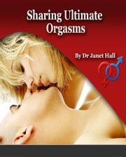 Sharing Ultimate Orgasms ebook by Janet Hall