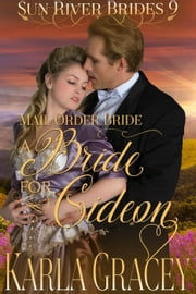 Mail Order Bride - A Bride for Gideon - Sun River Brides, #9 ebook by Karla Gracey