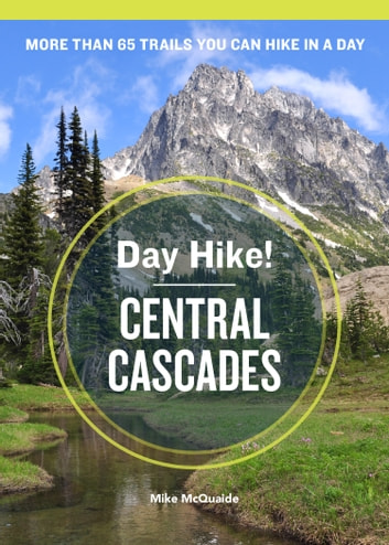 Day Hike! Central Cascades, 3rd Edition - The Best Trails You Can Hike in a Day ebook by Mike McQuaide