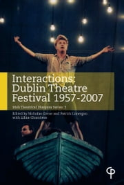 Interactions: Dublin Theatre Festival 1957-2007 ebook by Nicholas Grene,Patrick Lonergan,Lilian Chambers