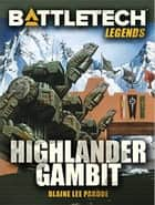 BattleTech Legends: Highlander Gambit ebook by Blaine Lee Pardoe