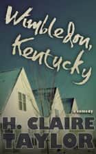 Wimbledon, Kentucky ebook by H. Claire Taylor