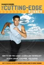 Runner's World The Cutting-Edge Runner ebook by Matt Fitzgerald