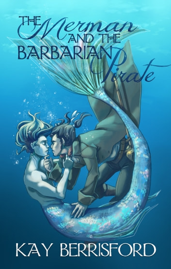 The Merman and the Barbarian Pirate ebook by Kay Berrisford