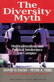 The Diversity Myth - Multiculturalism and the Politics of Intolerance at Stanford ebook by David O. Sacks,Peter A. Thiel,Elizabeth Fox-Genovese