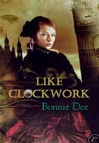 Like Clockwork ebook by Bonnie Dee