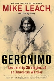 Geronimo - Leadership Strategies of an American Warrior ebook by Mike Leach,Buddy Levy