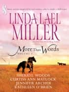 More Than Words Volume 4 - An Anthology 電子書籍 by Linda Lael Miller, Sherryl Woods, Curtiss Ann Matlock,...
