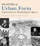 Shapers of Urban Form ebook by Peter J. Larkham,Michael P. Conzen