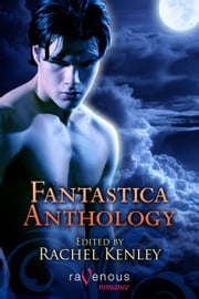 Fantastica: An Anthology Of Erotic Paranormal Romances ebook by Rachel Kenley