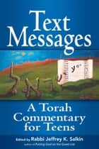 Text Messages: A Torah Commentary for Teens ebook by Rabbi Jeffrey K. Salkin