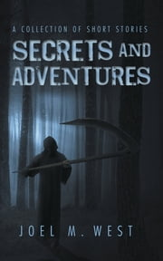 Secrets and Adventures - A Collection of Short Stories ebook by Joel M. West