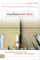 Muslims Next Door - Uncovering Myths and Creating Friendships ebook by Shirin Taber