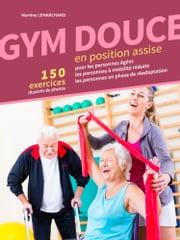 Gym douce en position assise ebook by Martine Lemarchand