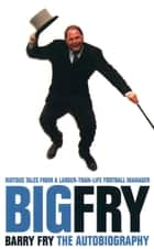 Big Fry: Barry Fry: The Autobiography (Text Only) ebook by Barry Fry, Phil Rostron, Sir Alex Ferguson