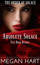 Absolute Solace - An Order of Solace Bundle ebook by Megan Hart