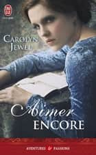 Aimer encore ebook by Carolyn Jewel, Léonie Speer