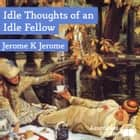 Idle Thoughts of an Idle Fellow audiobook by Jerome K Jerome
