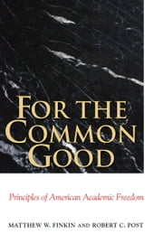 For the Common Good: Principles of American Academic Freedom ebook by Finkin, Matthew W.