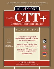 CompTIA CTT+ Certified Technical Trainer All-in-One Exam Guide ebook by Joseph Phillips