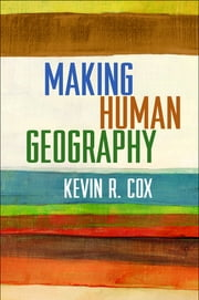 Making Human Geography ebook by Kevin R. Cox, PhD