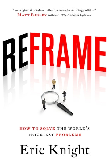 Reframe: How to solve the worlds trickiest problems - How to Solve the World's Trickiest Problems 電子書籍 by Eric Knight