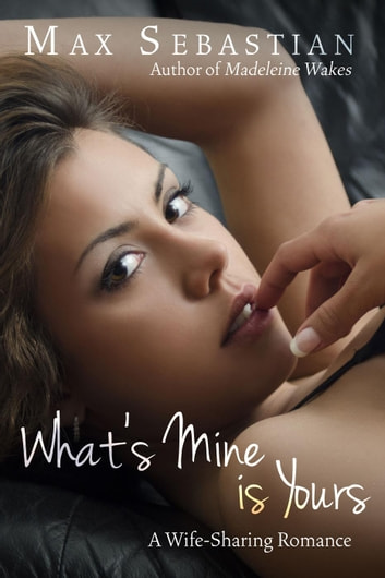 What's Mine Is Yours ebook by Max Sebastian