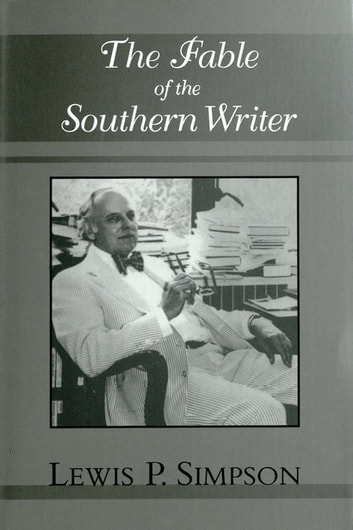The Fable of the Southern Writer ebook by Lewis P. Simpson