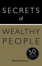 Secrets of Wealthy People: 50 Techniques to Get Rich ebook by David Stevenson