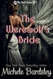 The Werewolf's Bride - The Pack Rules, #1 ebook by Michele Bardsley