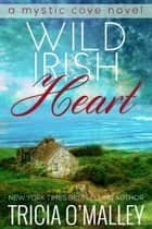 Wild Irish Heart ebook by Tricia O'Malley