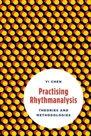 Practising Rhythmanalysis - Theories and Methodologies ebook by Yi Chen