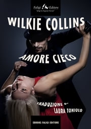 Amore cieco ebook by Wilkie Collins