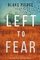 Left to Fear (An Adele Sharp Mystery—Book Ten) ebook by Blake Pierce