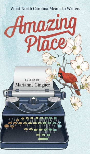 Amazing Place - What North Carolina Means to Writers eBook by