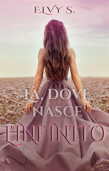 Là, dove nasce l'infinito ebook by Elvy S.