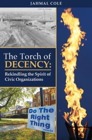 The Torch of Decency - Rekindling the Spirit of Civic Organizations ebook by Jahmal Cole