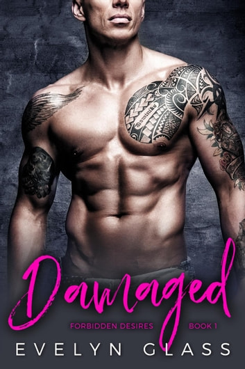 Damaged: A Dark Bad Boy Romance - Forbidden Desires, #1 ebook by Evelyn Glass