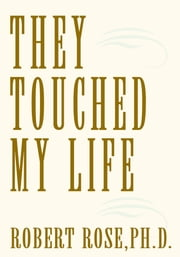 They Touched My Life ebook by Robert Rose, Ph.D.