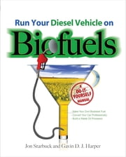 Run Your Diesel Vehicle on Biofuels: A Do-It-Yourself Manual - A Do-It-Yourself Manual ebook by Jon Starbuck,Gavin Harper