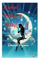 A Wheel Within A Wheel ebook by David Agam