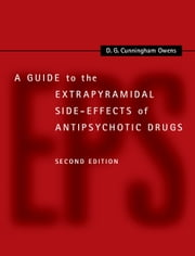 A Guide to the Extrapyramidal Side-Effects of Antipsychotic Drugs ebook by D. G. Cunningham Owens