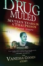 Drug Muled - Sixteen years in a Thai prison: The Vanessa Goosen Story ebook by Joanne Joseph