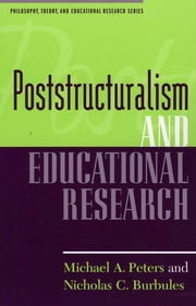 Poststructuralism and Educational Research ebook by Peters,Burbeles