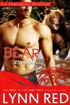 Bear Me Away (Alpha Werebear Shifter Paranormal Romance) ebook by Lynn Red
